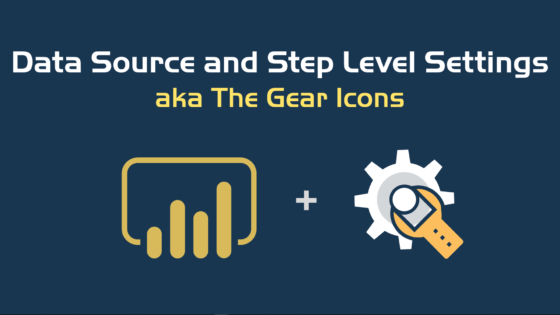 Data Source and Step Level Settings in Power BI / Power Query: aka The Gear Icons